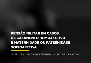 Pensão militar em casos de casamento homoafetivo e maternidade ou paternidade socioafetiva