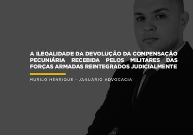 A ilegalidade da devolução da compensação pecuniária recebida pelo militares das forças armadas reintegrados judicialmente